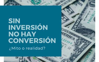 ¿Sin inversión no hay conversión? Mito o realidad