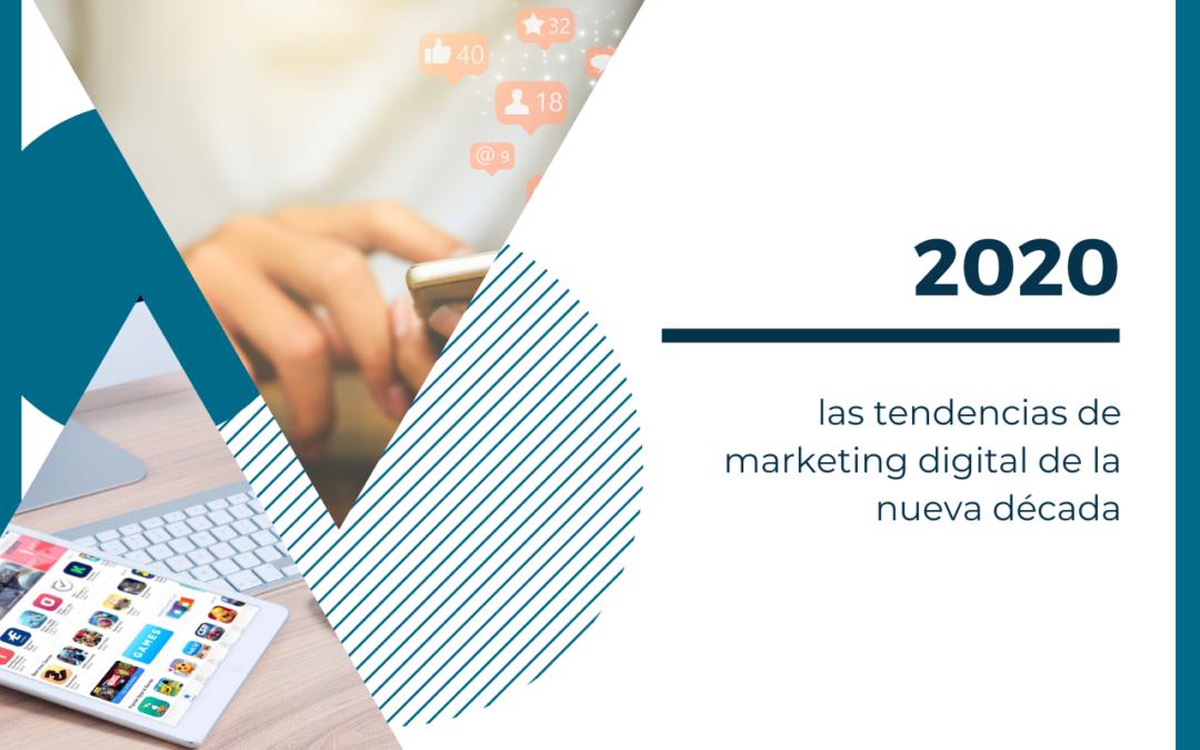 2020; nueva década y nuevas tendencias en marketing digital
