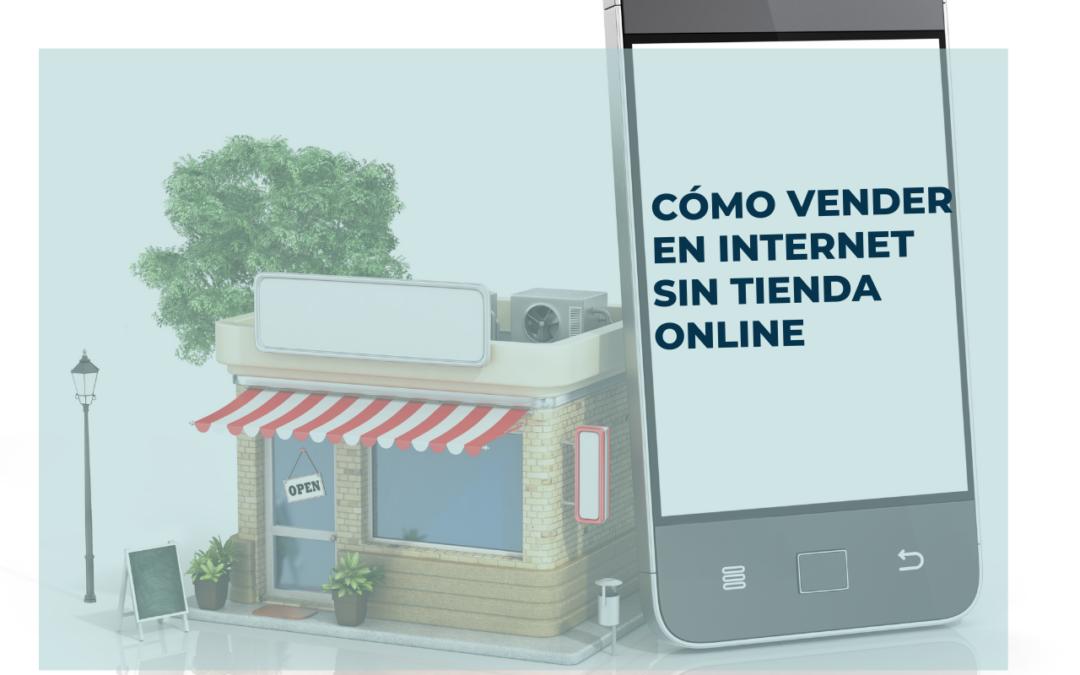 ¿Es posible vender en internet sin tienda online?