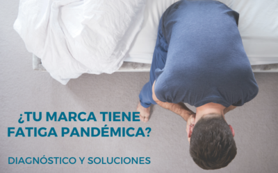 ¿Tiene tu marca fatiga pandémica? Claves para averiguarlo y solucionarlo